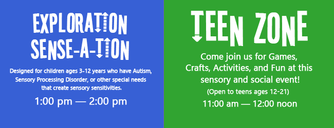 sensory event Exploration Sense-A-Tion and Teen Zone